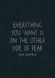 "Inspiring quote: ""Everything you want is on the other side of fear."""