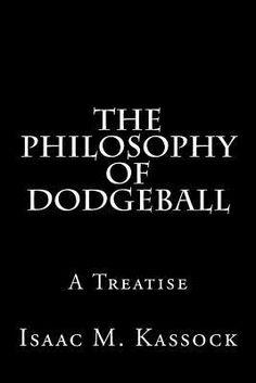 The Philosophy of Dodgeball