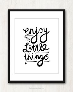 Enjoy The Little Things - Inspiring 8x10 inch Print on A4 (in Crisp White and Black). $19.00, via Etsy.