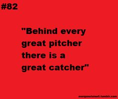 I love this!! We (catchers) work incredibly hard every game to make the pitcher look good and fix her mistakes, and never get the credit we deserve. But we are ok with that because we are dedicated to always having our pitchers' backs!!