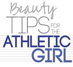 "Beauty Tips For The Athletic Girl (or like myself the girl trying to attempt to be something somewhat like ""athletic"")"