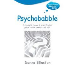 Psychobabble: A straight forward, plain English guide to the benefits of NLP Inspirational Solutions - Donna Blinston: Books