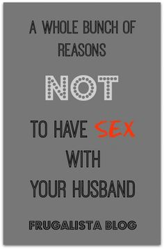 Frugie blog- reasons not to have sex with your husband. HUMOR, Marriage, life
