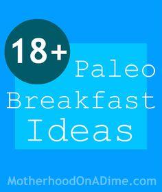 18+ Paleo Breakfast Ideas.  Some good ones.