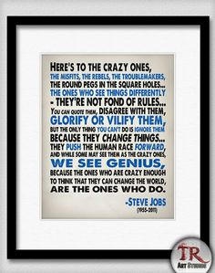 Here's to the crazy ones....Steve Jobs