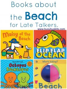 Books about the Ocean / Beach » BusyBug Kits.  Our Beach themed book list for late talkers.  There is lots of repetition and vocabulary which is pitched at the right level for young children.