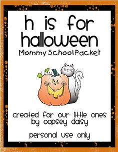 H is for Halloween Mommy School packet Our school does not do much Halloween, but we do have a Fall Harvest party and I may get some ideas from here.