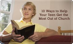 10 Ways to Help Your Teen Get the Most from Church