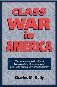 Class War in America: How Economic and Political Conservatives Are Exploiting Low- And Middle-Income American Families: Charles M. Kelly: 97...
