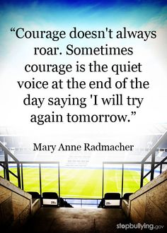 """You may be hesitant to report bullying because you fear being labeled a """"tattler"""" or  a """"snitch.""""  It takes courage to be more than a bystander. Learn more.   #bullying #Courage Quotes #quote #mary anne radmacher #Education #inspiration"""