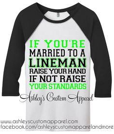 If You're Married to a Lineman Raise Your by AshleysCustomApparel, $24.99