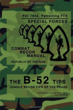 The B-52 Tips - Combat Recon Manual, Republic of Vietnam: POI 7658, Patrolling FTX - Special Forces:Amazon:Books