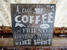 Coffee Sign A Cup Of Coffee Shared With a Friend Montana Made Distressed Espresso Latte Coffee Shop FTTeam OFG Team Typography Sign. $25.00, via Etsy.