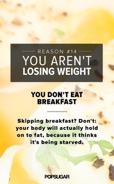 Breakfast is the most important meal of the day for many reasons — including this one! Learn more reasons you're not losing weight at POPSUGAR Fitness.