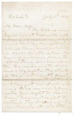 """""""arlisle PA July 7th 1864  My Dear Wife:  The rebels are coming. They are now at Greencastle, with a force of a thousand men, and it is said that they have 40 thousand behind them."""""""