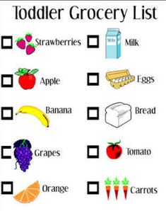 Toddler Grocery List     Take it with you to the store and while your toddler is strapped in the cart, give him a crayon and his toddler grocery list and tell him to keep an eye out for all the things you need. It will occupy him and keep everyone happy!
