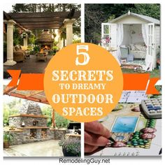 5 Secrets to Dreamy Outdoor Spaces -  These are beautiful!  RemodelingGuy.net #diy