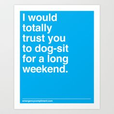 Dog-sit for the Long Weekend Art Print by Emergency Compliment - $14.56