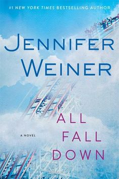 All Fall Down By Jennifer Weiner- This book is #7 on the #NewYorkTimes Bestsellers List For Combined Print & E-Book Fiction as of July 1st, 2014! Click on the link to find out more information about this Book! #Books #Library #BestSellers #JerseyvillePublicLibrary #Goodreads