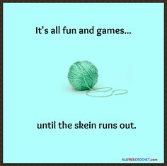 It's all fun and games...until the skein runs out.