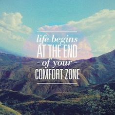 Inspiration. Life begins at the end of your comfort zone. I love this. Its so true. Finally trying to put myself out of my comfort zone. And I feel like I've already learned so much.