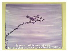 """""""Safe Haven""""  Great fro child's room.    16 x 20 Acrylic lavender on stretched canvas. (any color available)    """"In peace I will lie down and sleep,   for you alone, LORD,   make me dwell in safety.""""  Psalm 4:8    $20.00"""