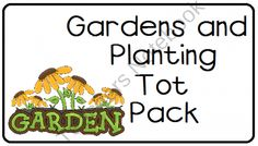 Gardens and Planting Tot Pack1.00  created by LittleAdventuresPreschool