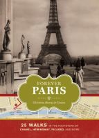 Forever Paris: 25 Walks in the Footsteps of Chanel, Hemingway, Picasso, and more by Christina Henry de Tessan