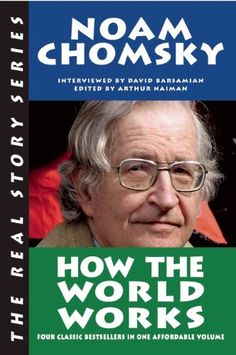 How the World Works (Real Story (Soft Skull Press)) by Noam Chomsky,http://www.amazon.com/dp/1593764278/ref=cm_sw_r_pi_dp_OZpbsb1JPBVSSXS9