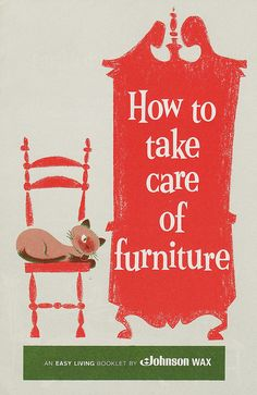 """How to take care of furniture: an Easy Living booklet by Johnson Wax    Via Flickr:  An EASY LIVING booklet by Johnson Wax  Includes """"getting to know modern furniture care products""""  and  """"Furniture care with a flair!"""""""