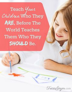 Teach Your Children Who They Are, Before The World Teaches Them Who They Should Be - The Better Mom
