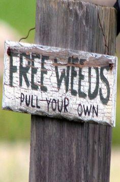 weeds sign, free weed, garden weeds, garden sign, rustic gardens