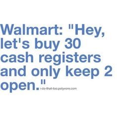 Reason #6249 that I don't go to Walmart unless I HAVE to.