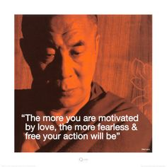 """The more you are motivated by love,the more fearless & free your action will be"".... Quote by Zen"