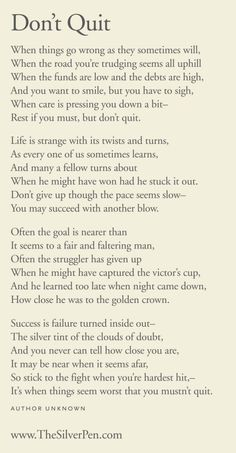 Never Give Up - I've included this poem in cards (encouragement, sympathy, thinking of you...) for years! Remember This, Life Poems, Wisdom, Thought, Inspirational Quotes, Word, Grandmother Poem, Dont Quit Poem, Thing