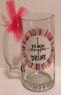 Hand Painted Mug I Teach Therefore I Drink by SassyPeasDesigns, $20.00. Ha!!! Excellent!