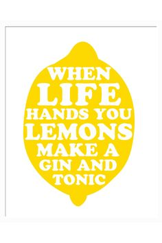When Life hands you lemon, make a gin and tonic