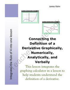Connecting the Definition of a Derivative Graphically, Numerically, Analytically, and Verbally from jamesrahn on TeachersNotebook.com -  (11 pages)  - Through this several day lesson students will learn to describe the derivative of a function graphically, numerically, verbally, and analytically. This is described as using the Rule of 4.