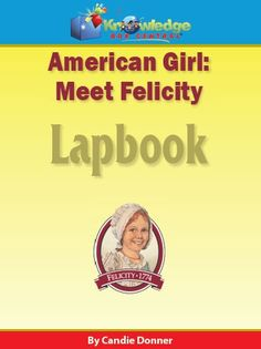American Girl - Meet Felicity Lapbook - Knowledge Box Central |  | All Lapbooks | Literature & Grammar | Government & History | Children's Books | American GirlCurrClick