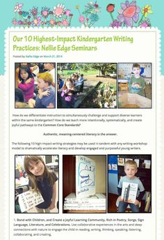 OUR 10 HIGHEST-IMPACT KINDERGARTEN WRITING PRACTICES: How do we differentiate instruction to simultaneously challenge and support diverse learners within the same kindergarten? AUTHENTIC, MEANINGFUL LITERACY IS THE ANSWER. Read this NELLIE EDGE BLOG for  our 10 most powerful writing  strategies.