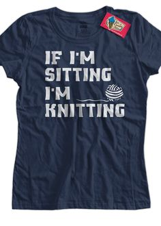 Funny Knitting TShirt If I'm Sitting I'm Knitting by IceCreamTees, $14.99