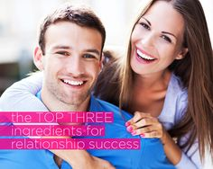 The Top Three Ingredients For Relationship Success