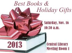 Hear about this year's best books and get ideas for holiday gift giving. Saturday, November 16, 2013 at 10:30 a.m. Central Library. book, central librari, holiday gifts