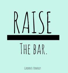 """Raise the bar."" President Gordon B. Hinckley | DeseretNews.com"