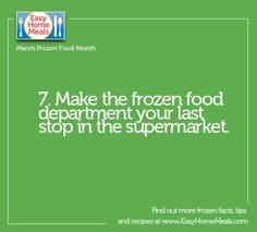 It's March 7th - time for another  National Frozen Food Month tip! Don't forget to head home immediately after the supermarket and place all frozen foods in the freezer to ensure best quality!