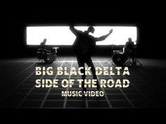 """Big Black Delta - """"Side of the Road"""""""