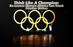 Think Like A Champion: Six Lessons Olympic Athletes Can Teach Creative Writers - Writer's Relief