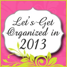Delightful Order: Lets Get Organized in 2013