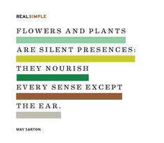 """""""Flowers and plants are silent presences; they nourish every sense except the ear."""" —May Sarton #quotes"""
