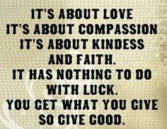 You get what you give. So give good :)